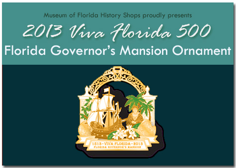 Musuem of Florida History Shops proudly presents 2013 Viva Florida 500 Florida's Governor Mansion