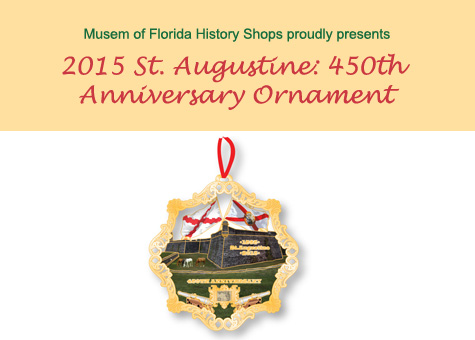 Musuem of Florida History Shops proudly presents 2015 St. Augustine: 450th Anniversary Ornament